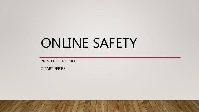 ONLINE SAFETY PRESENTED TO: TBLC 2-PART SERIES