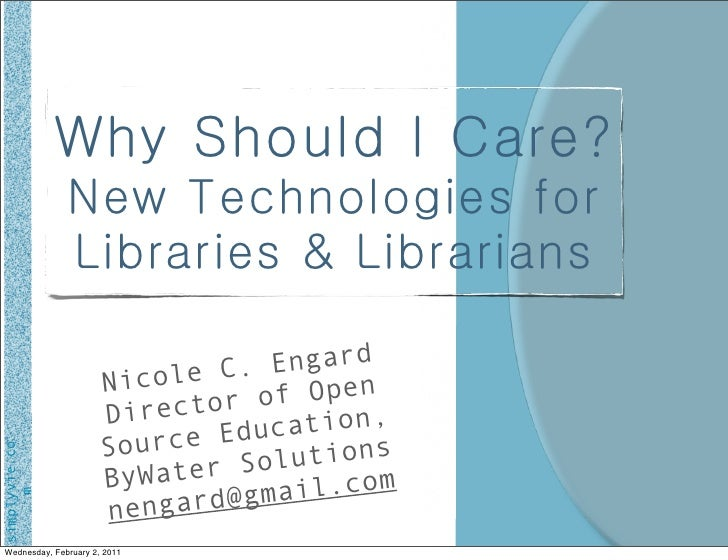 Why Should I Care?               New Technologies for               Libraries & Librarians                             e C...