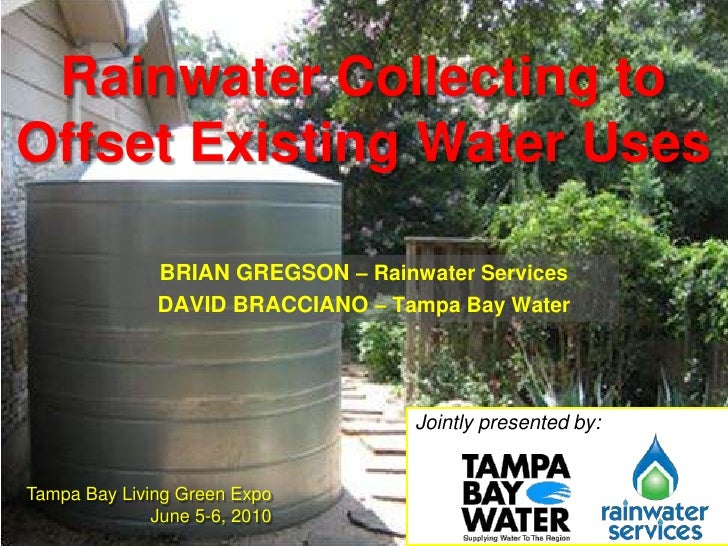 Rainwater Collecting to Offset Existing Water Uses<br />Brian Gregson– Rainwater Services<br />David Bracciano – Tampa Bay...