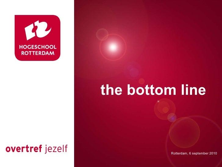 Presentatie titel Rotterdam, 00 januari 2007 the bottom line Rotterdam, 6 september 2010