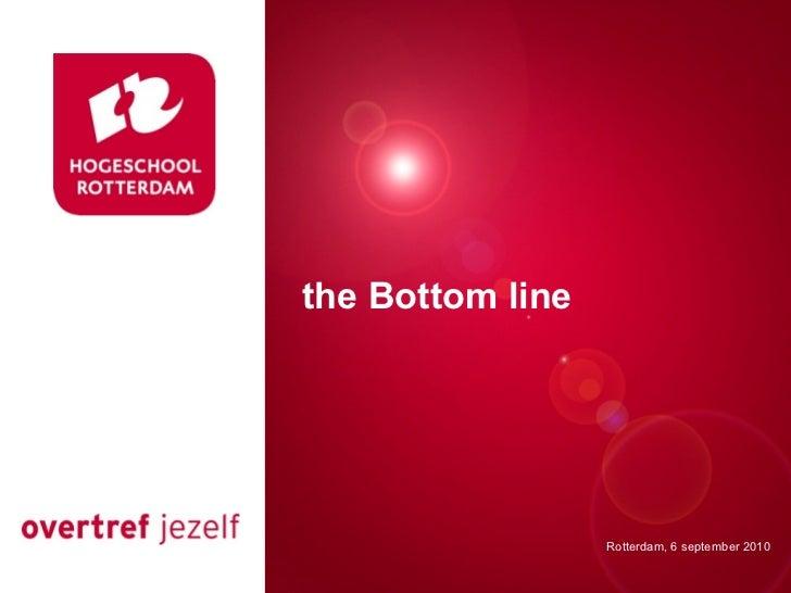 the Bottom line                  Rotterdam, 6 september 2010