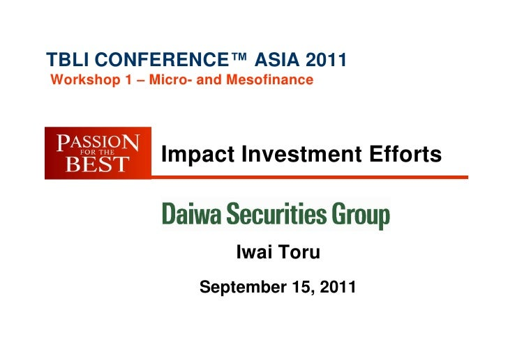 TBLI CONFERENCE™ ASIA 2011Workshop 1 – Micro- and Mesofinance              Impact Investment Efforts                      ...