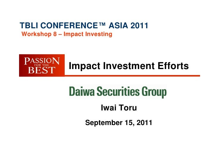TBLI CONFERENCE™ ASIA 2011Workshop 8 – Impact Investing               Impact Investment Efforts                         Iw...