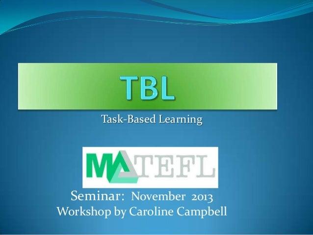 Task-Based Learning  Seminar: November 2013 Workshop by Caroline Campbell