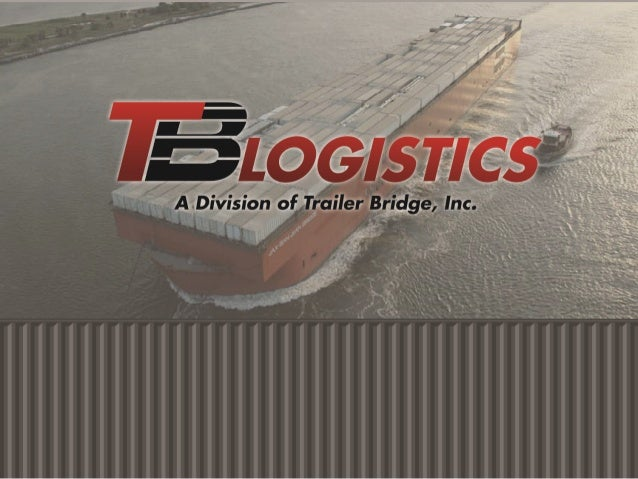 Trailer Bridge, Inc.•   Founded in 1991, headquartered in Jacksonville, FL, with majority ownership by SEACOR    (www.seac...