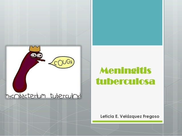 MeningitistuberculosaLeticia E. Velázquez Fregoso