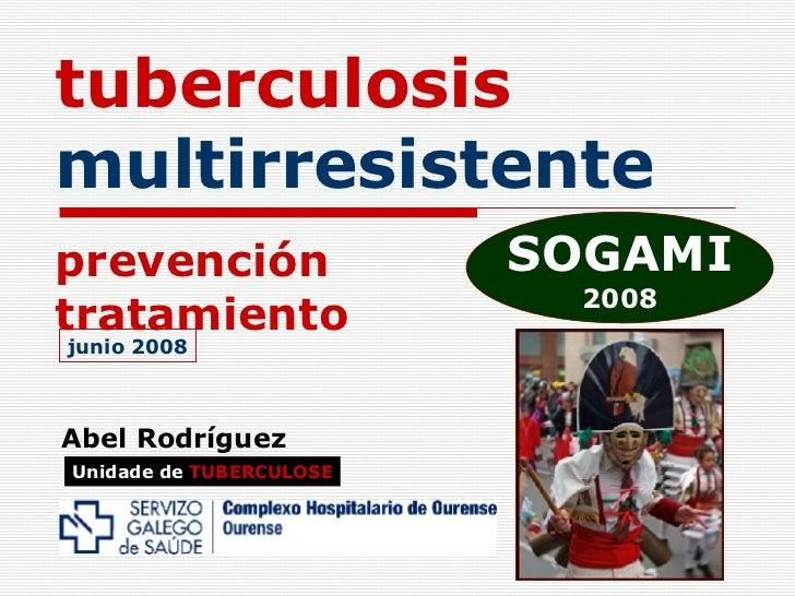 tuberculosis  multirresistente   prevención tratamiento Abel Rodríguez TB-MR Unidade de   TUBERCULOSE junio 2008 SOGAMI 2008