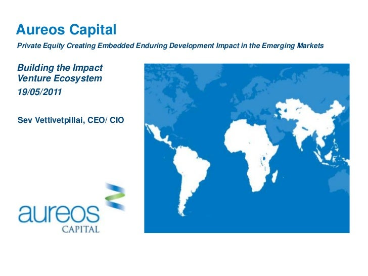 Aureos Capital<br />Sev Vettivetpillai, CEO/ CIO<br />1<br />Private Equity Creating Embedded Enduring Development Impact ...
