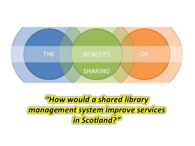 """How would a shared library management system improve services in Scotland?"""