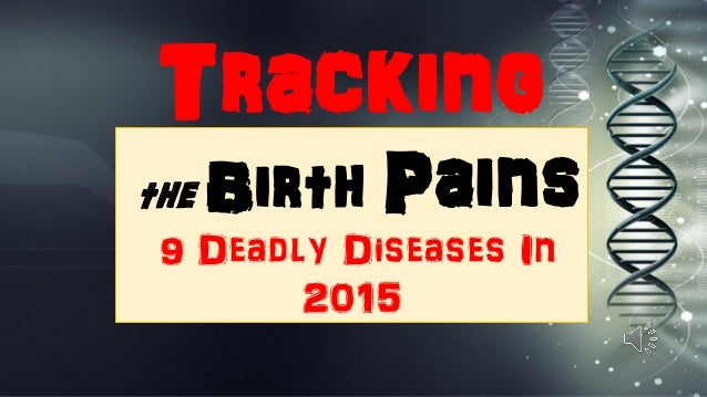 Tracking the Birth Pains 9 Deadly Diseases In 2015