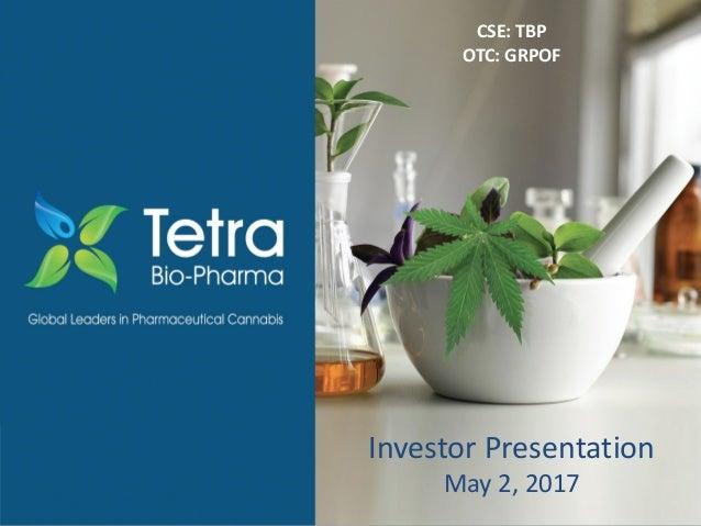OTC : GRPOF Investor Presentation May 2, 2017 CSE: TBP OTC: GRPOF