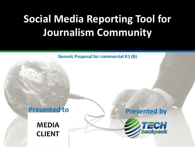 Social Media Reporting Tool for Journalism Community Generic Proposal for commercial R1 (B)  Presented to MEDIA CLIENT  Pr...
