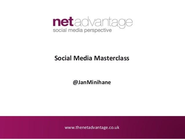 www.thenetadvantage.co.uk Social Media Masterclass @JanMinihane