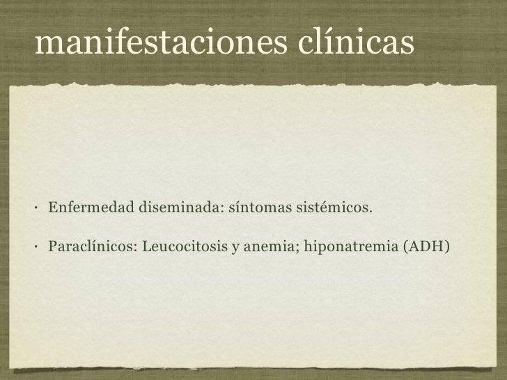 manifestaciones clínicas <ul><li>Enfermedad diseminada: síntomas sistémicos. </li></ul><ul><li>Paraclínicos: Leucocitosis ...