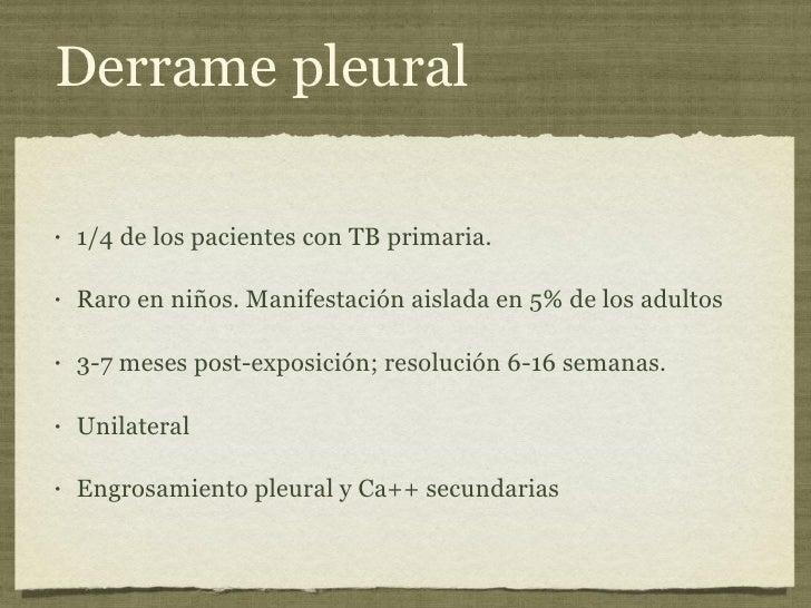 Derrame pleural <ul><li>1/4 de los pacientes con TB primaria. </li></ul><ul><li>Raro en niños. Manifestación aislada en 5%...