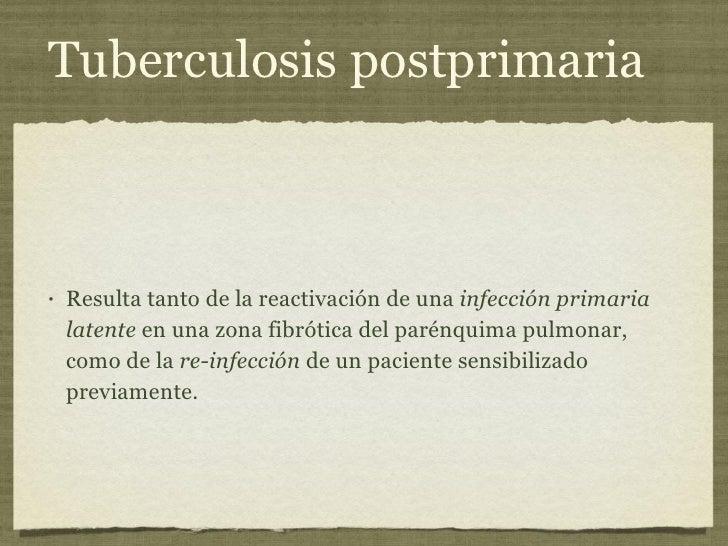 Tuberculosis postprimaria <ul><li>Resulta tanto de la reactivación de una  infección primaria latente  en una zona fibróti...
