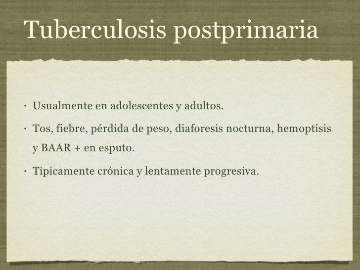 Tuberculosis postprimaria <ul><li>Usualmente en adolescentes y adultos. </li></ul><ul><li>Tos, fiebre, pérdida de peso, di...
