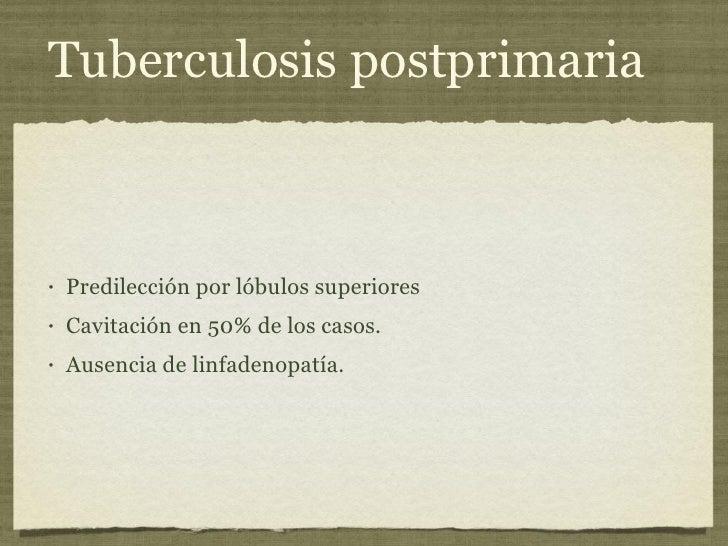 Tuberculosis postprimaria <ul><li>Predilección por lóbulos superiores </li></ul><ul><li>Cavitación en 50% de los casos. </...