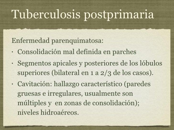 Tuberculosis postprimaria <ul><li>Enfermedad parenquimatosa: </li></ul><ul><li>Consolidación mal definida en parches  </li...