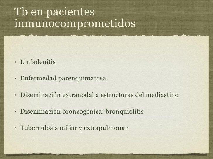 Tb en pacientes inmunocomprometidos <ul><li>Linfadenitis </li></ul><ul><li>Enfermedad parenquimatosa </li></ul><ul><li>Dis...