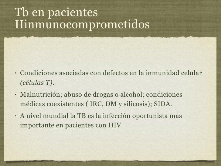 Tb en pacientes IIinmunocomprometidos <ul><li>Condiciones asociadas con defectos en la inmunidad celular  (células T) . </...