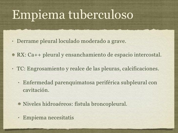 Empiema tuberculoso <ul><li>Derrame pleural loculado moderado a grave. </li></ul><ul><li>RX: Ca++ pleural y ensanchamiento...