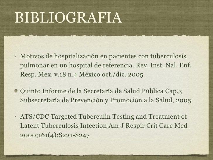 BIBLIOGRAFIA <ul><li>Motivos de hospitalización en pacientes con tuberculosis pulmonar en un hospital de referencia. Rev. ...