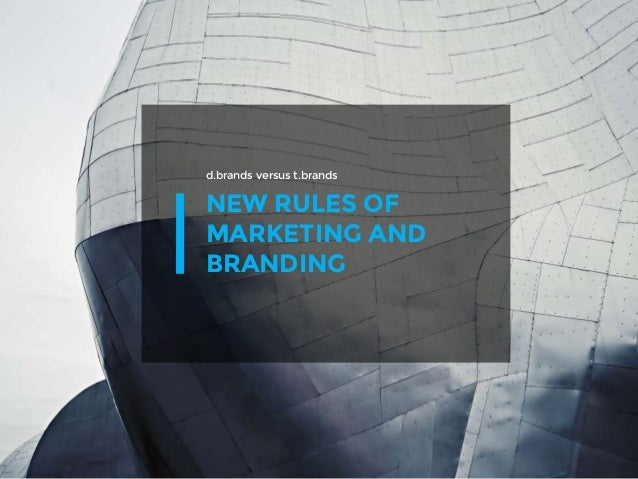NEW RULES OF MARKETING AND BRANDING d.brands versus t.brands