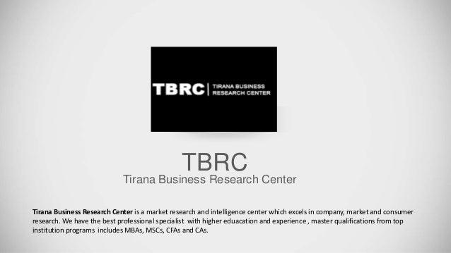 TBRC Tirana Business Research Center Tirana Business Research Center is a market research and intelligence center which ex...