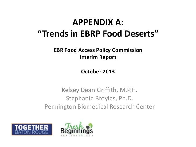 """APPENDIX A: """"Trends in EBRP Food Deserts"""" EBR Food Access Policy Commission Interim Report October 2013 Kelsey Dean Griffi..."""