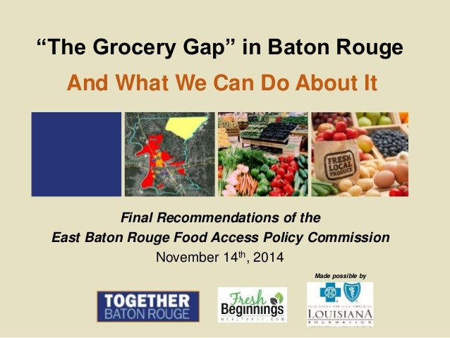 """Made possible by """"The Grocery Gap"""" in Baton Rouge Final Recommendations of the East Baton Rouge Food Access Policy Commiss..."""
