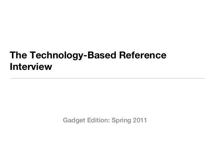 The Technology-Based ReferenceInterview          Gadget Edition: Spring 2011