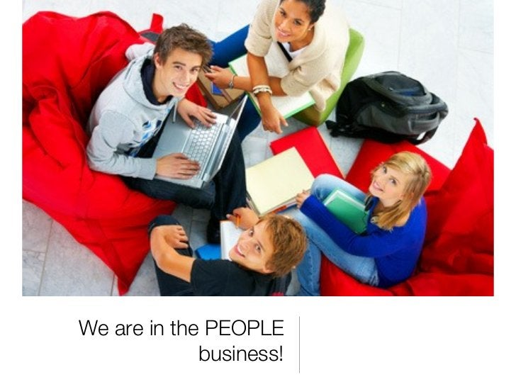 We are in the PEOPLE             business!
