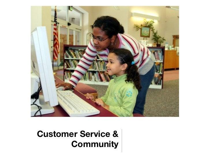 Customer Service &      Community