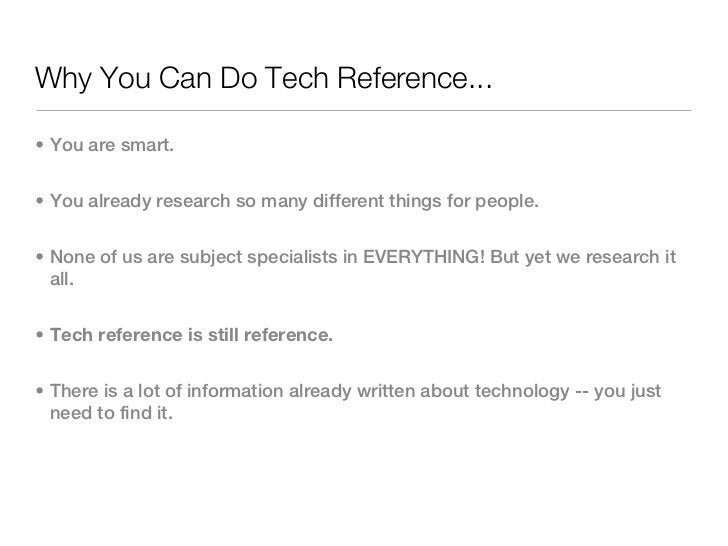 Why You Can Do Tech Reference...• You are smart.• You already research so many different things for people.• None of us ar...