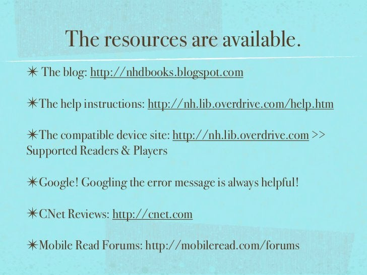 The resources are available.✴ The blog: http://nhdbooks.blogspot.com✴The help instructions: http://nh.lib.overdrive.com/he...
