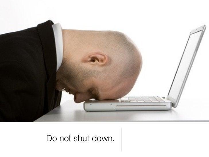 Do not shut down.