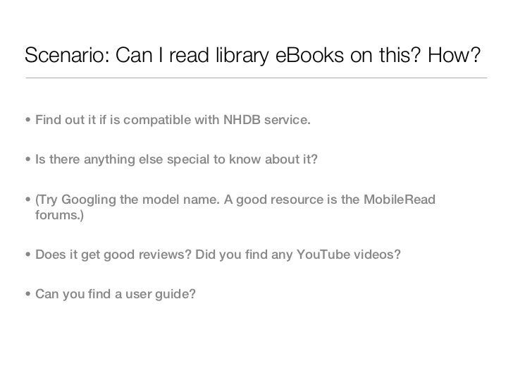 Scenario: Can I read library eBooks on this? How?• Find out it if is compatible with NHDB service.• Is there anything else...