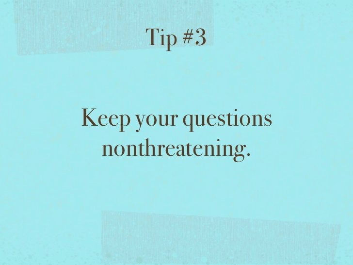 Tip #3Keep your questions nonthreatening.