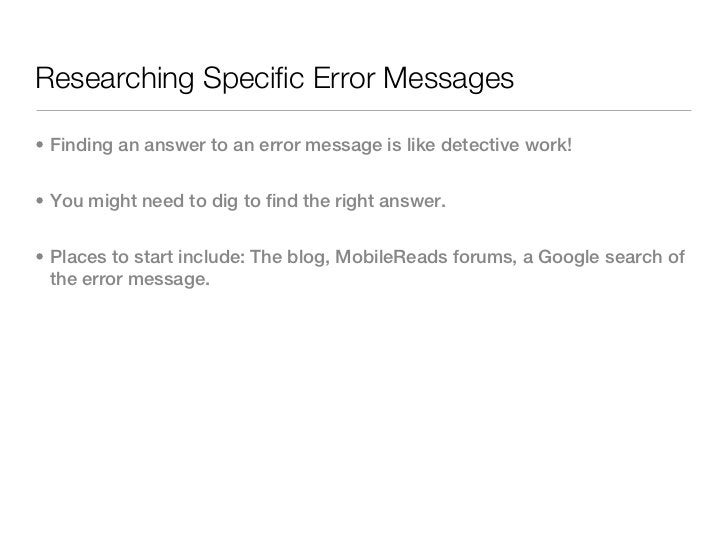 Researching Specific Error Messages• Finding an answer to an error message is like detective work!• You might need to dig ...