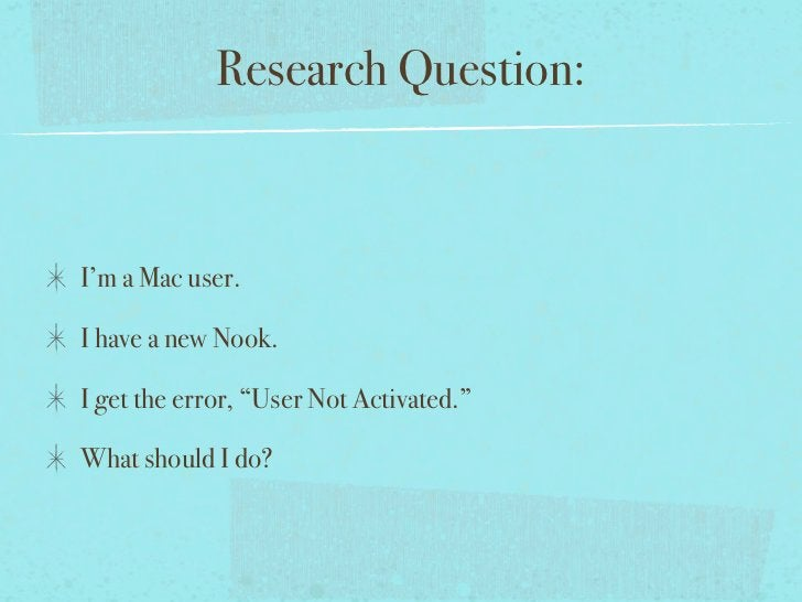 """Research Question:I'm a Mac user.I have a new Nook.I get the error, """"User Not Activated.""""What should I do?"""
