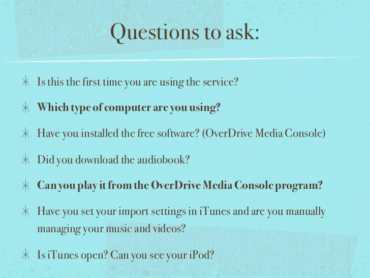 Questions to ask:Is this the first time you are using the service?Which type of computer are you using?Have you installed ...