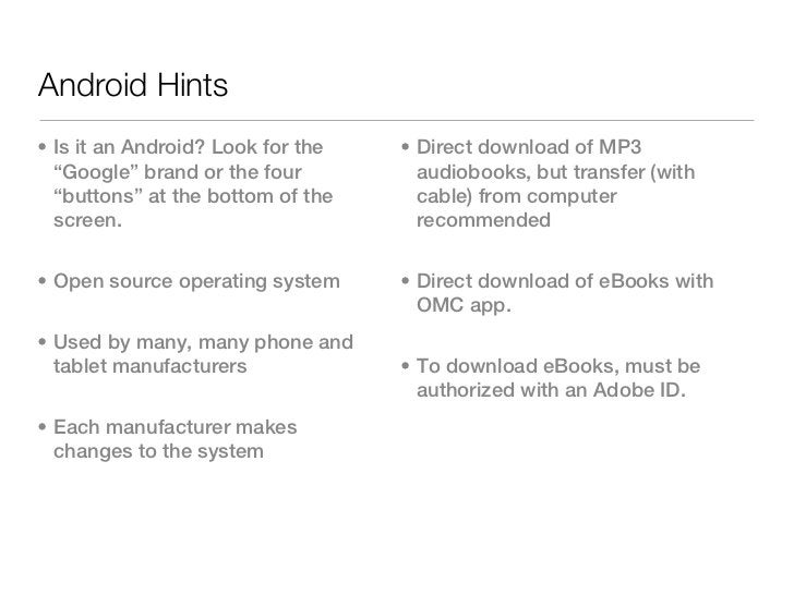 """Android Hints• Is it an Android? Look for the   • Direct download of MP3  """"Google"""" brand or the four         audiobooks, b..."""