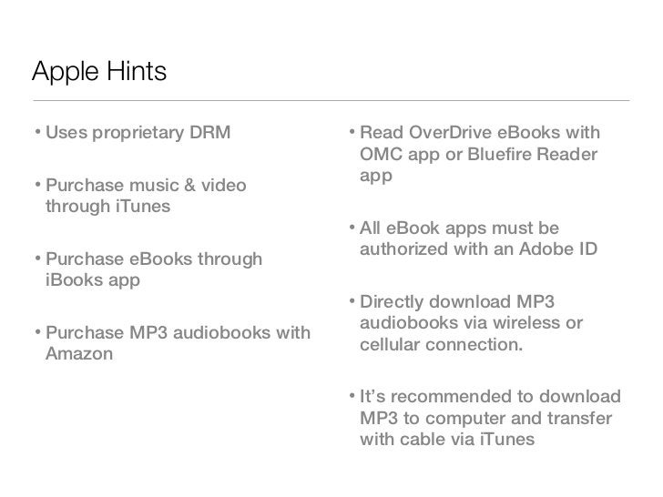 Apple Hints• Uses proprietary DRM           • Read OverDrive eBooks with                                   OMC app or Blue...