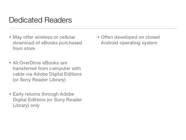 Dedicated Readers• May offer wireless or cellular     • Often developed on closed  download of eBooks purchased         An...