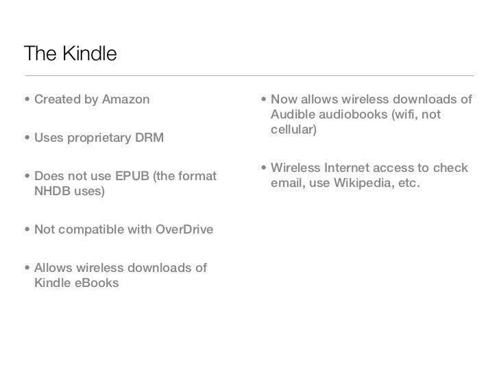 The Kindle• Created by Amazon               • Now allows wireless downloads of                                    Audible ...