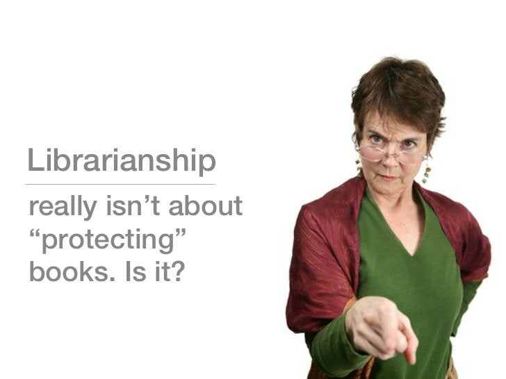 """Librarianshipreally isn't about""""protecting""""books. Is it?"""