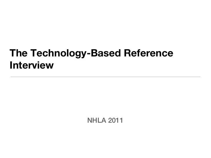 The Technology-Based ReferenceInterview              NHLA 2011
