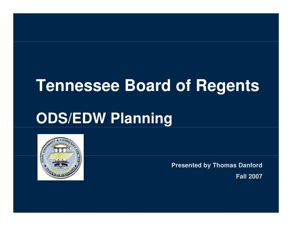 Tennessee Board of Regents ODS/EDW Planning                 Presented by Thomas Danford                                   ...