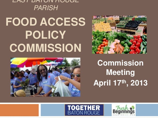 EAST BATON ROUGE PARISH FOOD ACCESS POLICY COMMISSION Commission Meeting April 17th, 2013